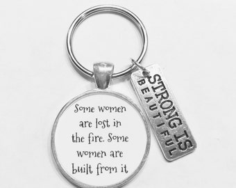Gift For Her, Strong Is Beautiful Some Women Are Lost In The Fire Strength Inspirational Gift Keychain