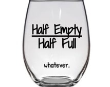 Funny Half Empty/Half Full Wine Glass (or stemless), Pint Glass, Pilsner, Mason Jar or Beer Stein. Coffee Mug. Optimistic Pessimistic
