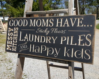 "Custom Carved Wooden Sign - ""Good Moms Have Sticky Floors, Messy Kitchens, Laundry Piles and Happy Kids"" - 10""x24"""