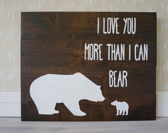 I Love You More Than I Can Bear Rustic Nursery Decor I Love You More Primitive Sign Woodland Nursery Decor Baby Boy Baby Girl Mama Bear Cub