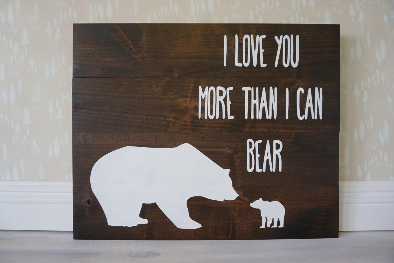 I Love You More Than I Can Bear Rustic Nursery Decor I Love