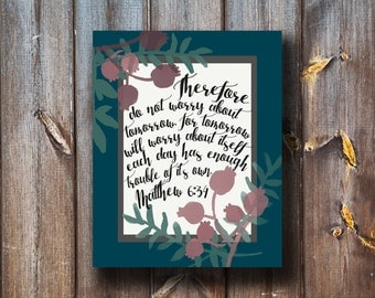 Therefore Do Not Worry About Tomorrow for Tomorrow Will Worry About Itself - Verse Print - Instant Download - Typography - Floral Print