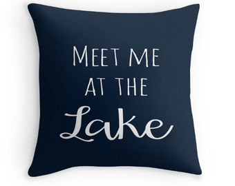 Meet Me At The Lake Quote Throw Pillow Cover, Customizable, Lake House Decor, Cabin, Navy Blue Pillow