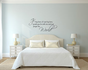 If I lay here, if I just lay here, would you lie with me and just forget the world. Vinyl Wall Decal