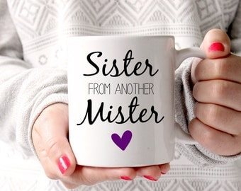 Best Friend Gift - Sister From Another Mister - Gift for Girl - For Her - Best Friend Gift - Funny Coffee Mug - Unique Birthday Christmas