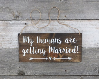 "Rustic Hand Painted Wood Wedding Sign ""My Humans are getting Married"" - Photo Prop, Wedding Dog Signs, Wedding Ceremony - 12""x5.5"""