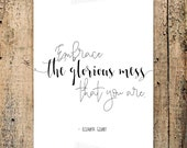 Embrace the glorious mess that you are... Elizabeth Gilbert, Watercolor background INSTANT Download