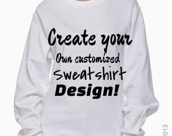 Create your own sweatshirt design! Customize your own shirt. Your way! Vinyl design