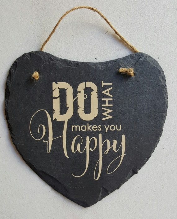 Do What Makes You Happy - Slate Sign - Don't worry be happy - Happiness - Heart Shaped Sign - Happy Happy Happy