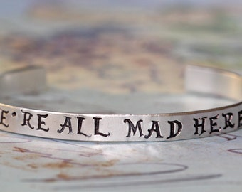 Alice in Wonderland We're All Mad Here Cuff Bracelet -  Hand Stamped inspired jewelry quote inspirational bracelet