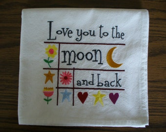 """Embroidered Flour Sack Dishtowel with """"Love You To The Moon and Back"""""""