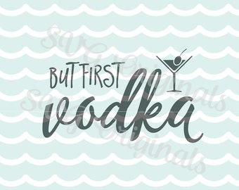 But first vodka. SVG file for Cricut Explore and more! So Fun! But first vodka.