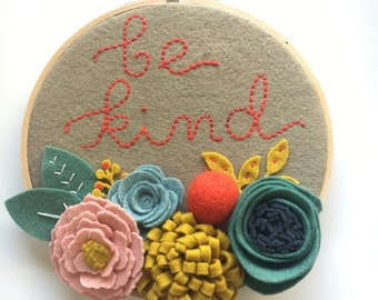 Embroidery Hoop Art, Wall Art, Be Kind with 3 Dimensional Felt Flowers, Pink, Blue, Mustard, and Green