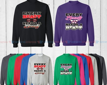 Every Beast Needs a Beauty & Every Beauty Needs a Beast - Matching Couple Sweatshirt - His and Her Sweatshirts - Love Sweaters