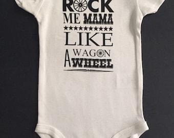 Baby Rock Me Mama Like A Wagon Wheel Onesie