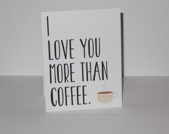 I love you more than coffee - Funny Card - Funny Greeting Card - Funny Anniversary Card - Funny Valentine Card