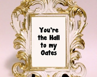 Custom Framed Quote Hall & Oates You're the Hall to my Oates home decor gift office desk decor ornate frame funny gift friendship quote 80s
