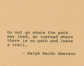 Ralph Waldo Emerson Quote Made on Typewriter Quote Art - Do not go where the path may lead go instead where there is no path and leave trail