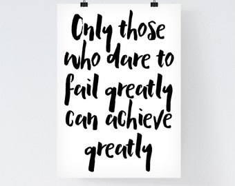 Inspirational Print 'Only those who dare to fail greatly can achieve greatly' Robert Kennedy Quote Motivational Office Quote Wall Art