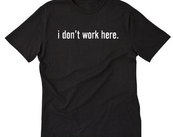 I Don't Work Here T-shirt Funny Hilarious  Tee Shirt