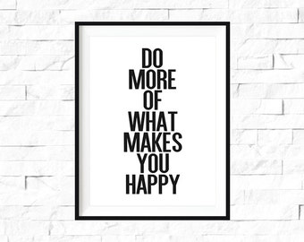 Inspirational Quote, Do More Of What Makes You Happy, Typography Print, Motivational Quote, Inspirational Quote Print, Wall Decor