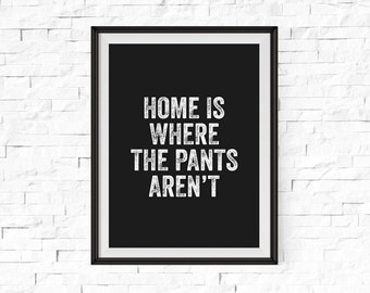 Home is Where the Pants Aren't, Typographic Art, Funny Bedroom Decor, Typographic Poster, Print, Wall Decorional