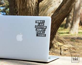 Today I am excited about every thing - Laptop Decal - Laptop Sticker - Car Sticker - Car Decal