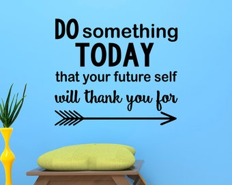 Wall Decals Quotes Do Something Today That Your Future Self Will Thank You For Inspirational Quote Vinyl Lettering Wall Sayings Decor Q239