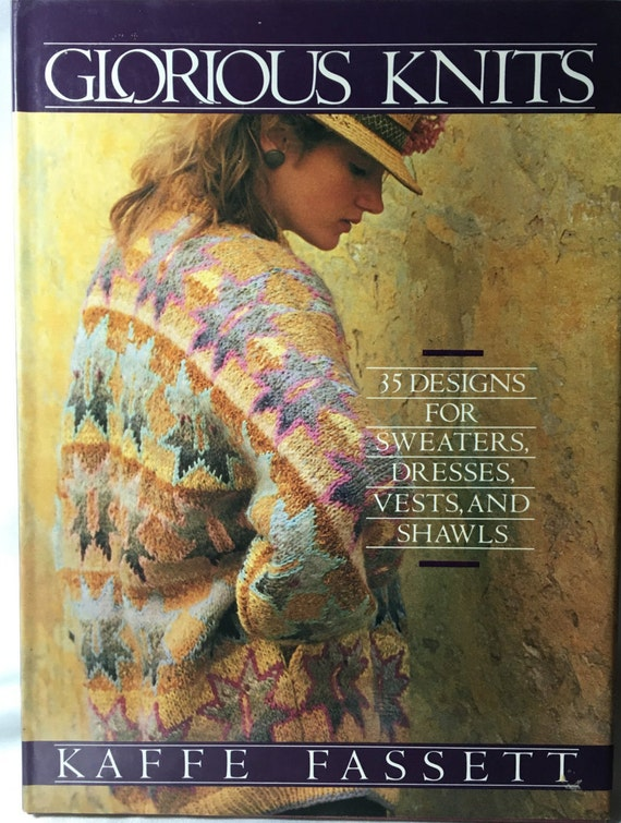 Glorious Knits: 35 Designs for Sweaters, Dresses. Vests and Shawls Kaffe Fassett
