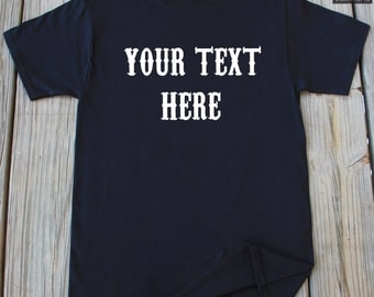 Personalized T-Shirt Customized Shirt Your Text Here T-Shirt Custom T-Shirt Birthday Gift Shirt Custom Shirt Your Text Shirt Create Shirt
