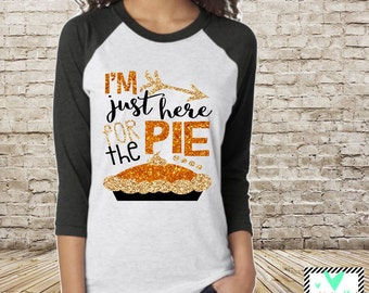 Thanksgiving Shirt - I'm Just Here For The Pie - Pumpkin Pie - Women's Thanksgiving Shirt - Fall Shirt -Holiday Shirt Pumpkin Pie RUNS LARGE