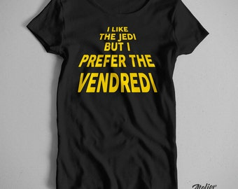 I like the Jedi wife T-shirt, but I prefer the Friday