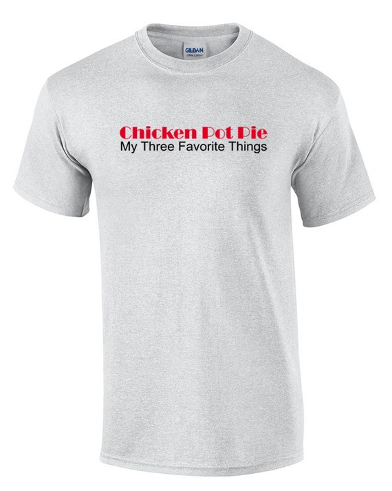 Chicken Pot Pie, My Three Favorite Things (Ash Color T-Shirt)