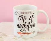Cup of Ambition Coffee Mug, Watercolor Arrow Mug, Poured Myself a Cup of Ambition Quote Mug, Pretty + Paper