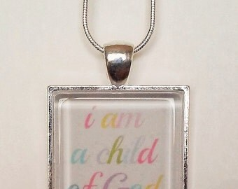 I am a child of God Christian gift pendant necklace or keychain (you choose style)