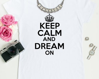 Keep calm and dream on tees.