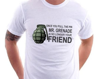 Once you pull the pin mr grenade is no longer your friend t shirt