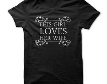 This Girl Loves Her Wife T-Shirt. Tee Shirt T Shirt Mens Ladies Womens Funny