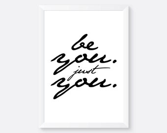 Be You. Just You. Poster, Print, Wall Art, Wall Prints, Typography Print, Wall Decor, Home Decor, Decor, Decoration, Interior Design, Quotes