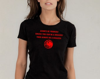 Game of Thrones - Always be yourself unless you can be a Khaleesi Women's T-shirt