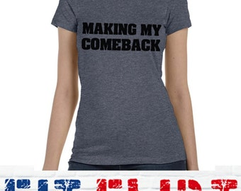 MAKING MY COMEBACK, Womens Tshirts, Motivational, Inspirational, Achiever, Comeback Kid, Grey, For Her, Fit, T-shirt,Making My Comeback 089