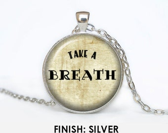 Take a Breath quote Necklace inspirational pendant fun Jewelry lover gift beauty pendant 039