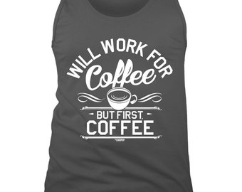 Men's Tank - Will Work For Coffee, But First, Coffee - Coffee - Caffeine - Energy - Cup Up Coffee - Coffee Needed - Logopop