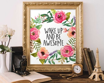 Printable Art Wake up and be awesome printable quote inspirational quote motivational wall art home art decor floral wall poster digital art