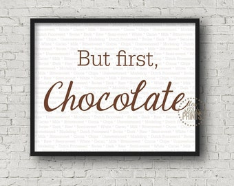 But first, Chocolate, DIGITAL DOWNLOAD, Wall Art, Typographic art, Chocolate Lover