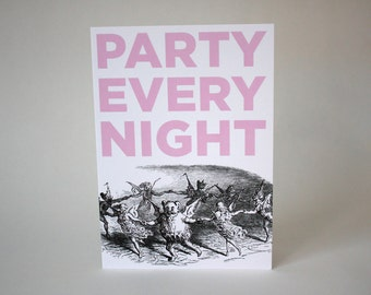 Greeting card : Party every night.