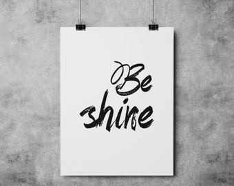 Instant Download Printable Art, be shine Print, Typography Poster, Modern Wall Print, Motivational Print, Digital Print