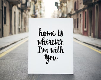 PRINTABLE ART Home is Wherever I'm With You house warming gift quote wall decor, best words,instant,black white,home decor,wall decor