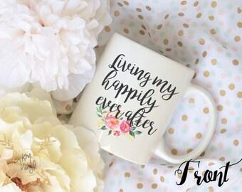 Living My Happily Ever After Floral Coffee Mug, Sublimation Mug, 2 Sided, Mrs. Mug