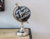 You are my favorite adventure / Calligraphy Hand Painted 5 inch globe